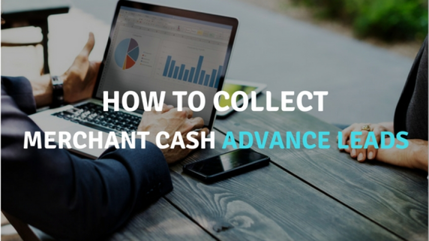 How To Collect Best Merchant Cash Advance Leads if You Are New in The Industry