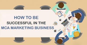 How to be Successful in the MCA Marketing Business?