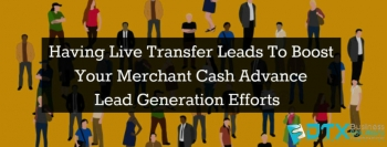 Wasting Your Valuable Times to Find Business Loan Leads? Invest in a Dynamic MCA Leads Generation Service Right Now!