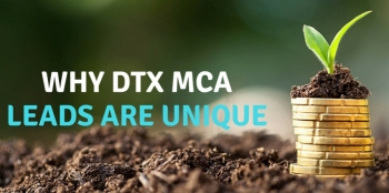3 Reasons For Why DTX Merchant Cash Advance Leads Are UNIQUE From The Competition?
